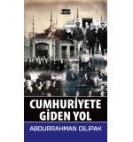 Cumhuriyete Giden Yol Abdurrahman Dilipak