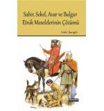 Sabir,Sekel,Avar ve Bulgar Etnik Meselelerinin çözümü